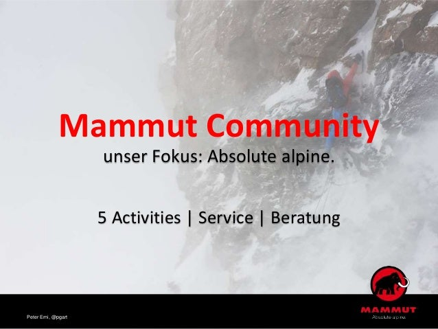 Mammut Community unser Fokus: Absolute alpine. 5 Activities | Service | Beratung Peter Erni, @pgart