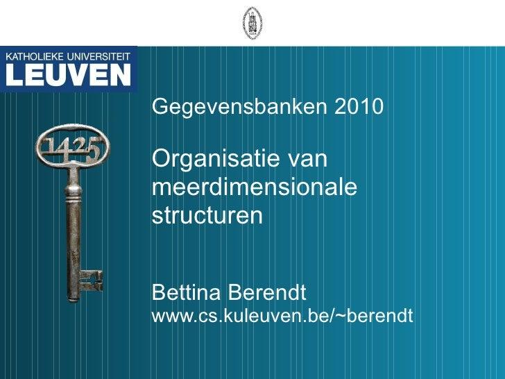 Gegevensbanken 2010 Organisatie van  meerdimensionale structuren Bettina Berendt www.cs.kuleuven.be/~berendt