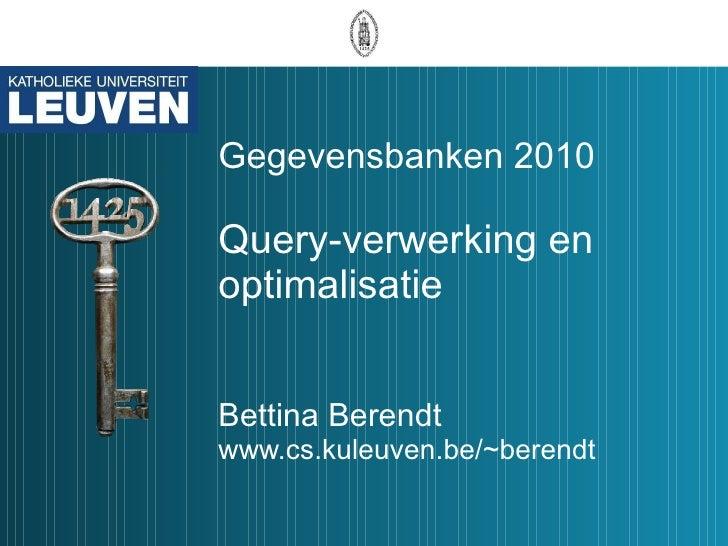 Gegevensbanken 2010 Query-verwerking en optimalisatie Bettina Berendt www.cs.kuleuven.be/~berendt