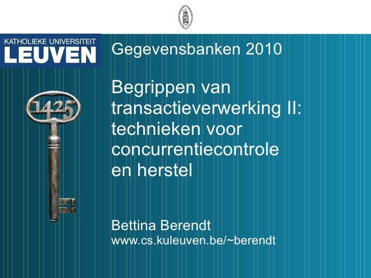 Gegevensbanken 2010 Begrippen van transactieverwerking II: technieken voor concurrentiecontrole  en herstel Bettina Berend...