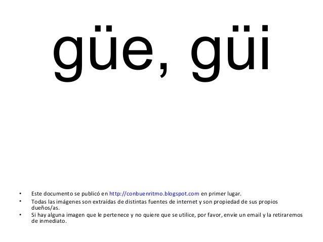 güe, güi • Este documento se publicó en http://conbuenritmo.blogspot.com en primer lugar. • Todas las imágenes son extraíd...