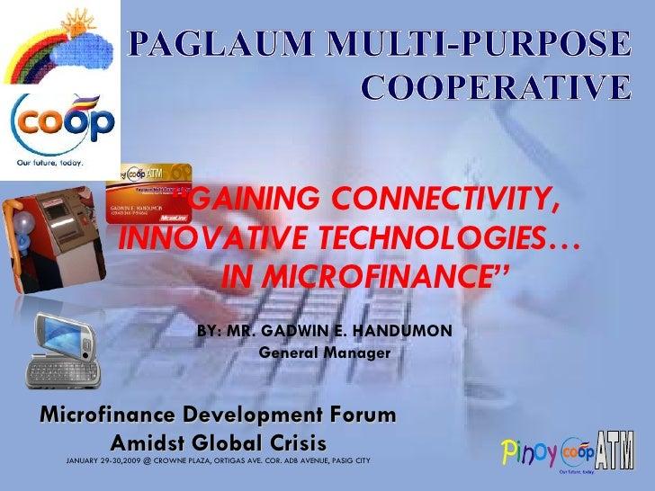 <ul><li>Microfinance Development Forum </li></ul><ul><li>Amidst Global Crisis </li></ul><ul><li>JANUARY 29-30,2009 @ CROWN...