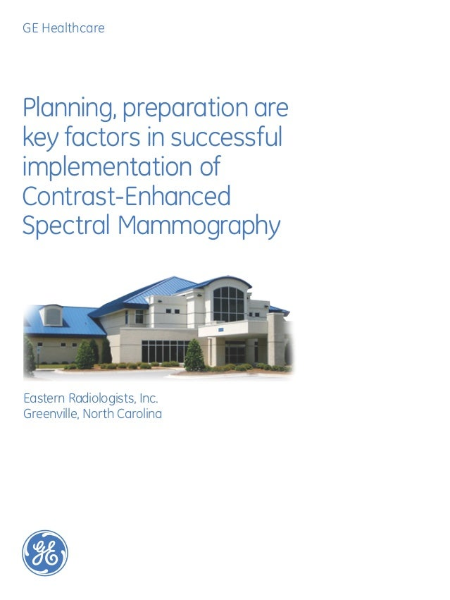 GE HealthcarePlanning, preparation arekey factors in successfulimplementation ofContrast-EnhancedSpectral MammographyEaste...