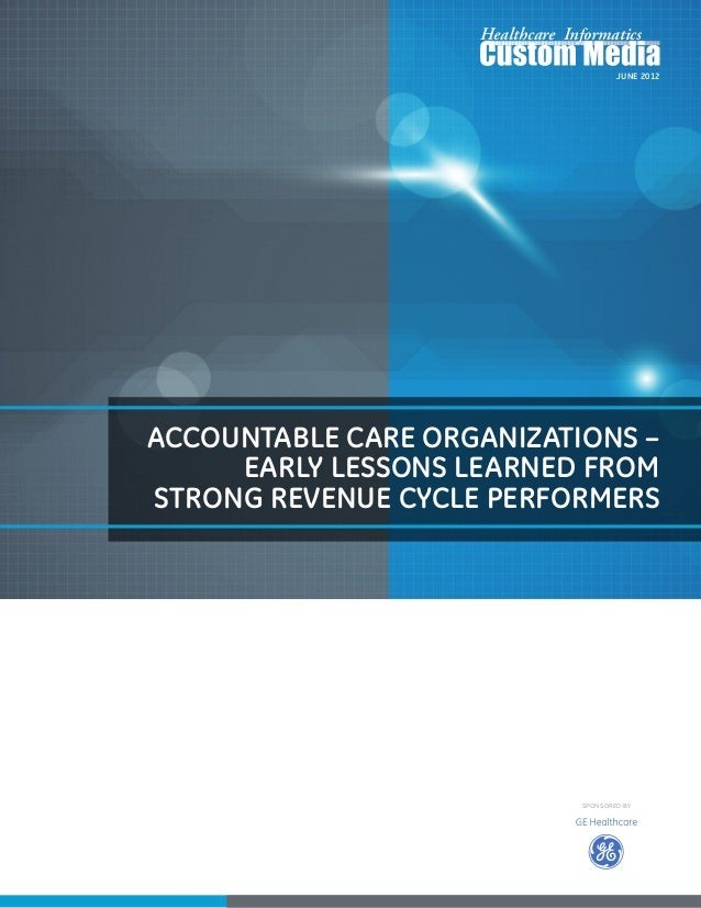 Healthcare Informatics                                         June 2012Accountable Care Organizations –     Early Lessons...
