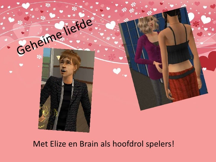 Geheime liefde<br />Met Elize en Brain als hoofdrol spelers!<br />