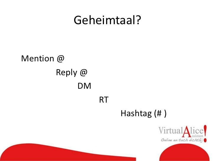 Geheimtaal?<br />Mention @<br />Reply @<br />DM<br />RT <br />Hashtag (# )<br />