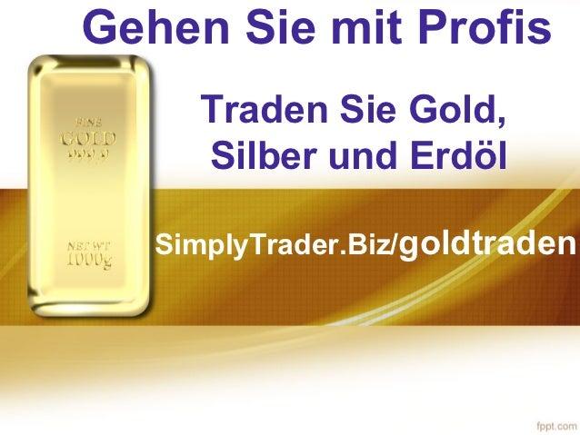 Gehen Sie mit Profis     Traden Sie Gold,     Silber und Erdöl   SimplyTrader.Biz/goldtraden