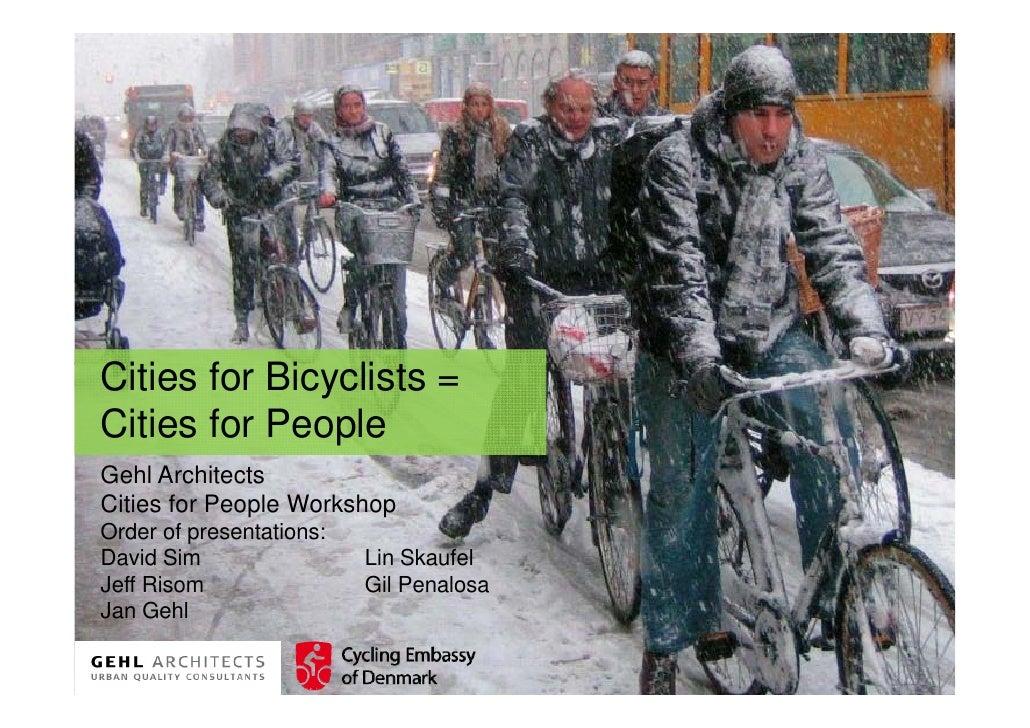 Cities for Bicyclists = Citi f Bi       li t Cities for People Gehl Architects Cities for People Workshop Order of present...