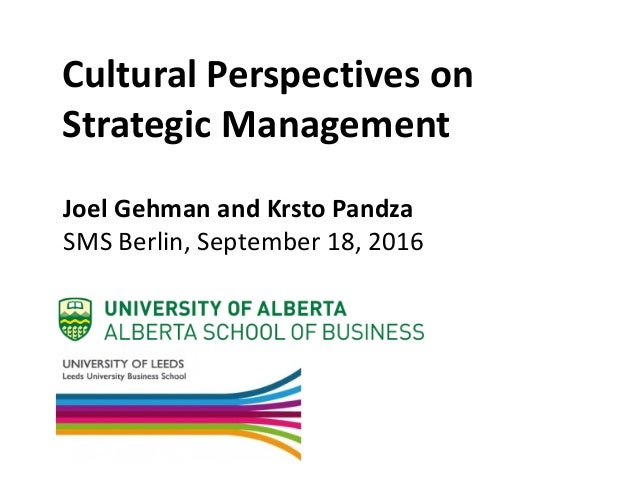 Cultural	Perspectives	on	 Strategic	Management Joel	Gehman	and	Krsto Pandza SMS	Berlin,	September	18,	2016