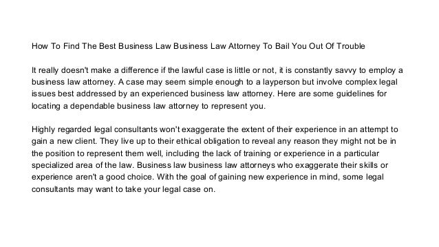 Remember to create a comprehensive list of traits you are looking for in a business law attorney before looking for one. Y...