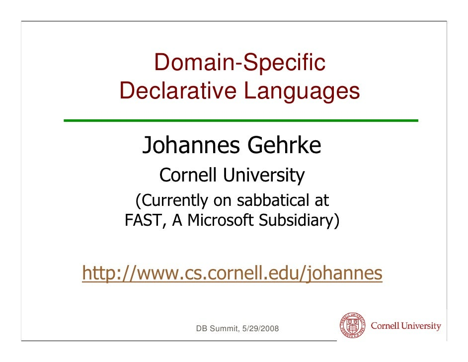 Domain-Specific     Declarative Languages        Johannes Gehrke         Cornell University      (Currently on sabbatical ...