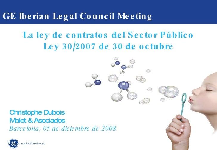 GE Iberian Legal Council Meeting  Christophe Dubois  Malet & Asociados Barcelona, 05 de diciembre de 2008 La ley de contra...