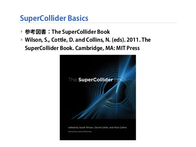 SuperCollider Basics ‣ 参考図書:The SuperCollider Book ‣ Wilson, S., Cottle, D. and Collins, N. (eds). 2011. The SuperCollider...