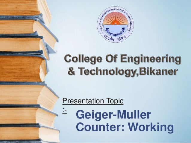 Geiger-Muller Counter: Working Presentation Topic :-
