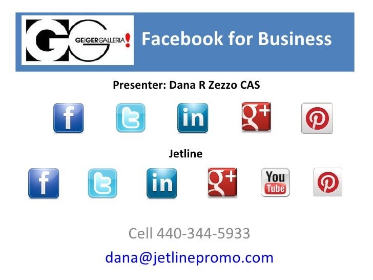Facebook for BusinessPresenter: Dana R Zezzo CAS          Jetline   Cell 440-344-5933dana@jetlinepromo.com