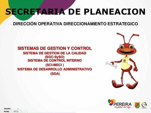 SECRETARIA DE PLANEACION DIRECCIÓN OPERATIVA DIRECCIONAMIENTO ESTRATEGICO SISTEMAS DE GESTION Y CONTROL SISTEMA DE GESTION...