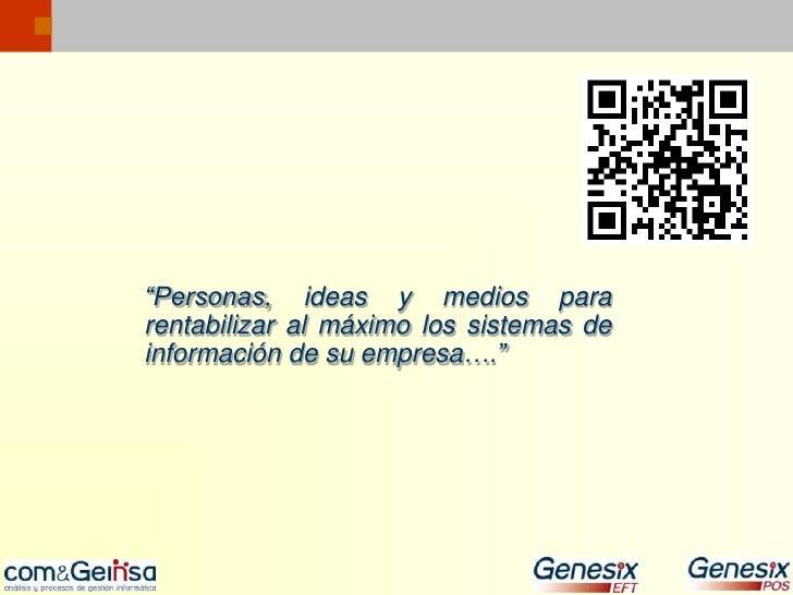 """""""Personas, ideas y medios para       rentabilizar al máximo los sistemas de       información de su empresa….""""Com&GEINSA"""