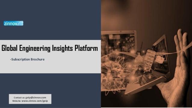 Global Engineering Insights Platform -Subscription Brochure Contact us: geip@zinnov.com Website: www.zinnov.com/geip