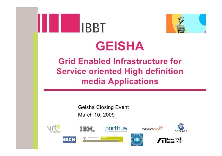 GEISHA Grid Enabled Infrastructure for Service oriented High definition       media Applications       Geisha Closing Even...