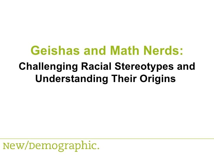 Challenging Racial Stereotypes and Understanding Their Origins  Geishas and Math Nerds: