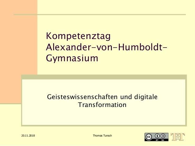 Kompetenztag Alexander-von-Humboldt- Gymnasium Geisteswissenschaften und digitale Transformation 20.11.2018 Thomas Tunsch