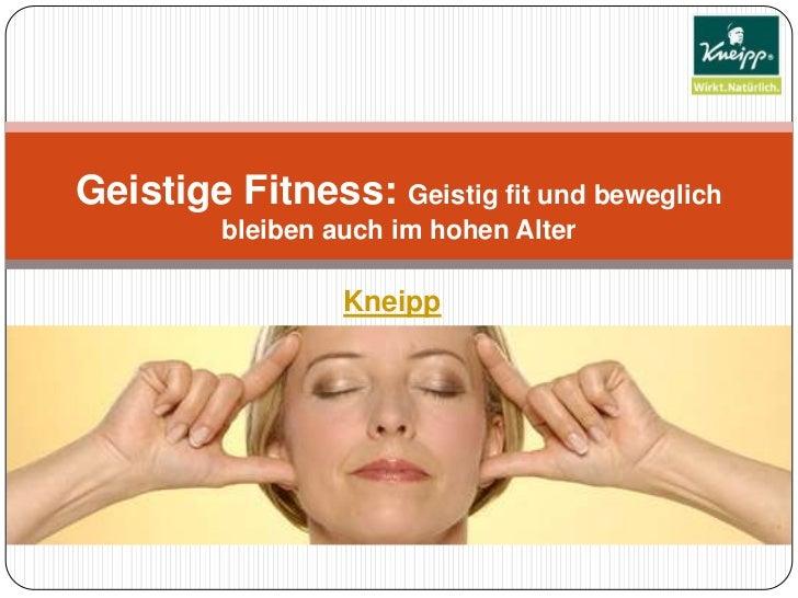 Kneipp<br />Geistige Fitness: Geistig fit und beweglich bleiben auch im hohen Alter <br />