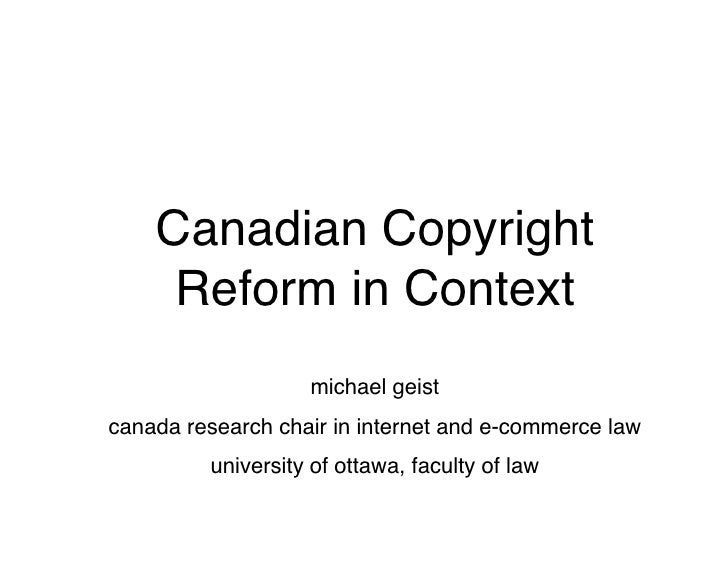Canadian Copyright      Reform in Context                    michael geist canada research chair in internet and e-commerc...