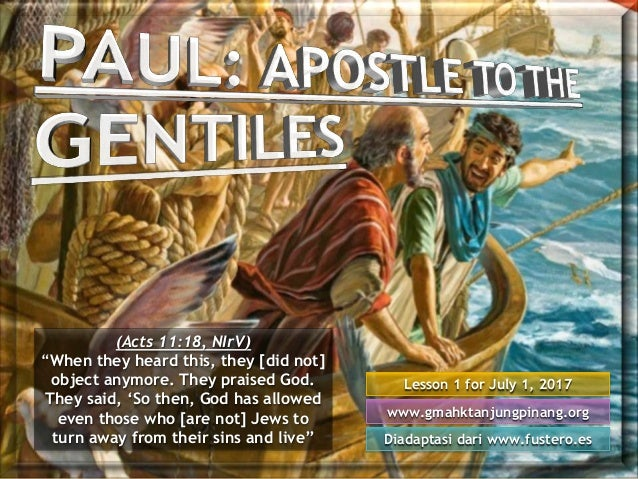 "Lesson 1 for July 1, 2017 Diadaptasi dari www.fustero.es www.gmahktanjungpinang.org (Acts 11:18, NIrV) ""When they heard th..."