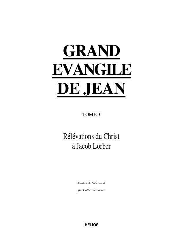 GRANDEVANGILE DE JEAN         TOME 3 Rélévations du Christ    à Jacob Lorber      Traduit de lallemand      par Catherine ...