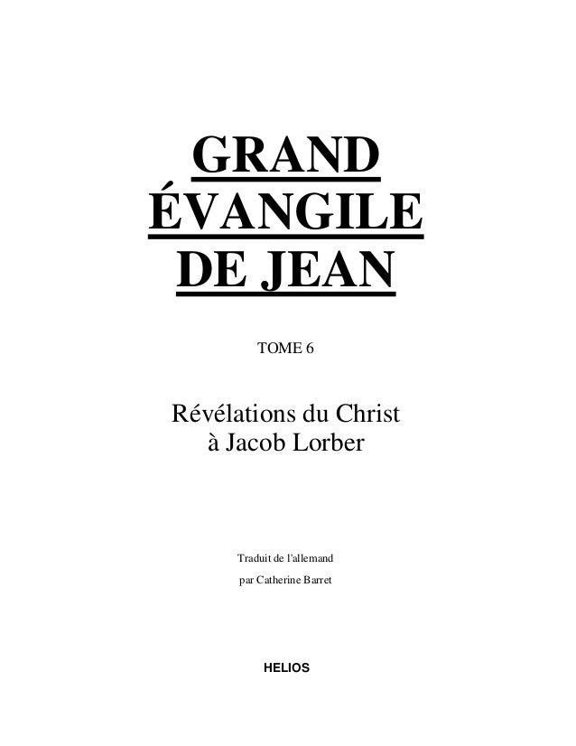 GRANDÉVANGILE DE JEAN          TOME 6Révélations du Christ  à Jacob Lorber      Traduit de lallemand      par Catherine Ba...