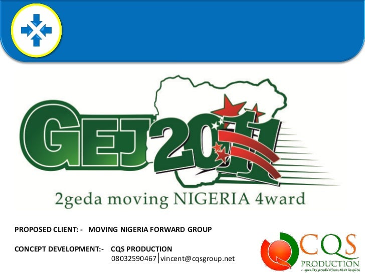 PROPOSED CLIENT: - MOVING NIGERIA FORWARD GROUPCONCEPT DEVELOPMENT:- CQS PRODUCTION                      08032590467 vince...