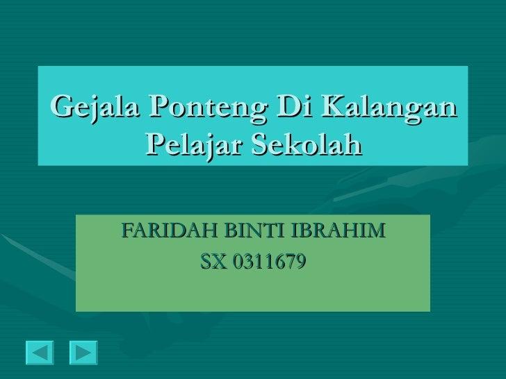 Gejala Ponteng Di Kalangan Pelajar Sekolah FARIDAH BINTI IBRAHIM SX 0311679