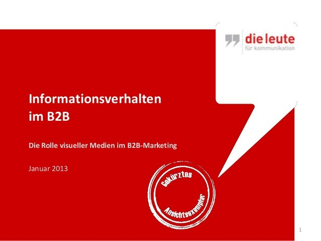 Informationsverhaltenim B2BDie Rolle visueller Medien im B2B-MarketingJanuar 2013                                         ...
