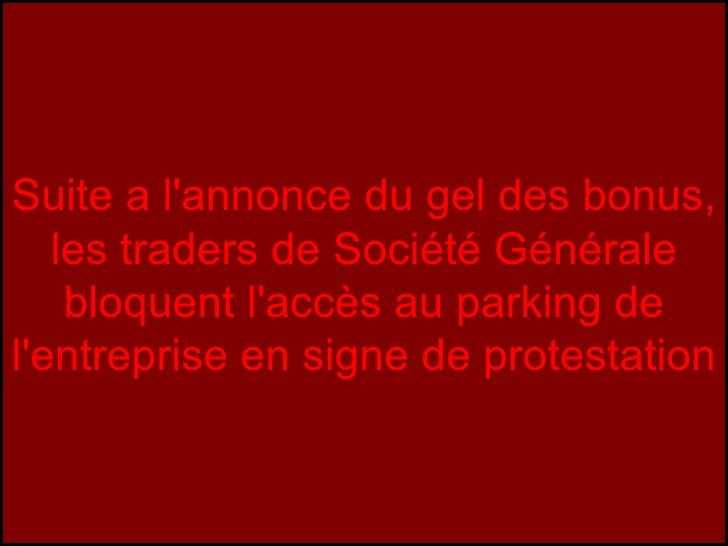Suite a l'annonce du gel des bonus, les traders de Société Générale bloquent l'accès au parking de l'entreprise en signe d...