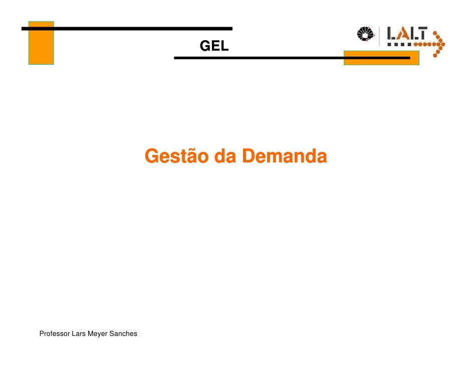 GEL                                    Gestão da Demanda     Professor Lars Meyer Sanches