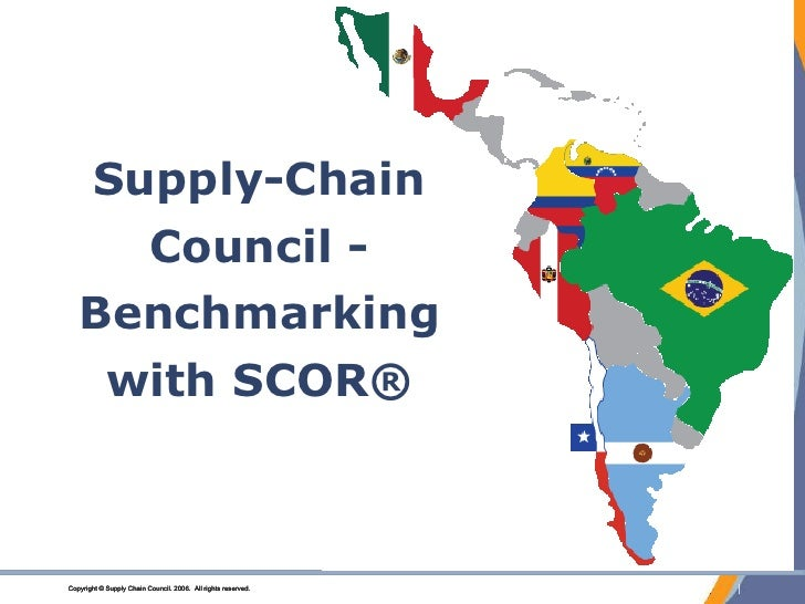 Supply-Chain                           Council -    Benchmarking             with SCOR®    Copyright © Supply Chain Counci...