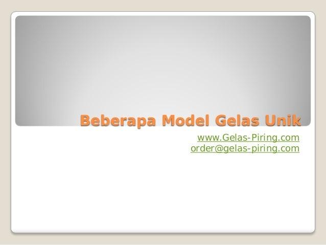 Beberapa Model Gelas Unik www.Gelas-Piring.com order@gelas-piring.com