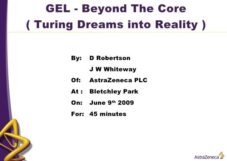 GEL - Beyond The Core ( Turing Dreams into Reality )         By:    D Robertson               J W Whiteway        Of:    A...
