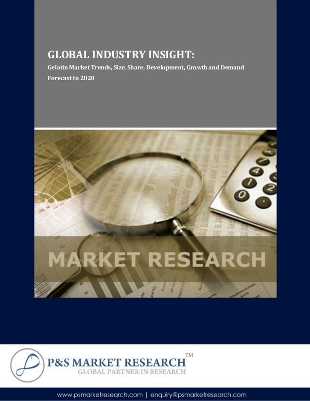 GLOBAL INDUSTRY INSIGHT: Gelatin Market Trends, Size, Share, Development, Growth and Demand Forecast to 2020
