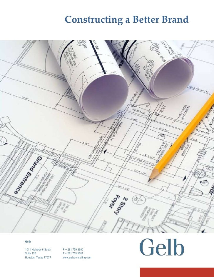 Constructing a Better Brand     Gelb  1011 Highway 6 South   P + 281.759.3600 Suite 120              F + 281.759.3607 Hous...