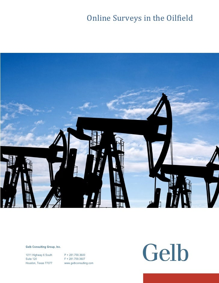 Online Surveys in the Oilfield     Gelb Consulting Group, Inc.  1011 Highway 6 South          P + 281.759.3600 Suite 120  ...