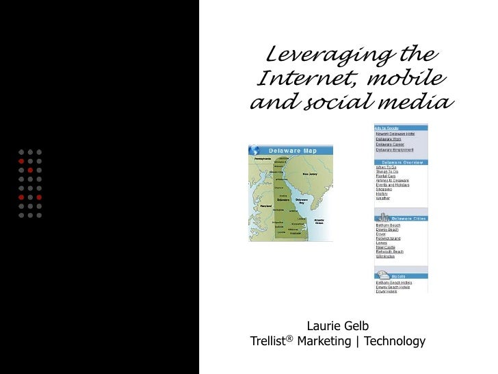 Leveraging the Internet, mobile <br />and social media<br />Laurie Gelb<br />Trellist® Marketing | Technology<br />