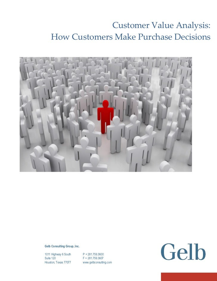 Customer Value Analysis:     How Customers Make Purchase Decisions     Gelb Consulting Group, Inc.  1011 Highway 6 South  ...