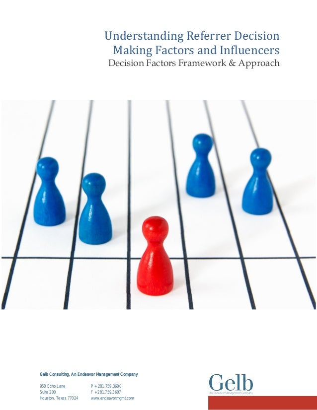 Understanding Referrer Decision Making Factors and Influencers Decision Factors Framework & Approach Gelb Consulting, An E...