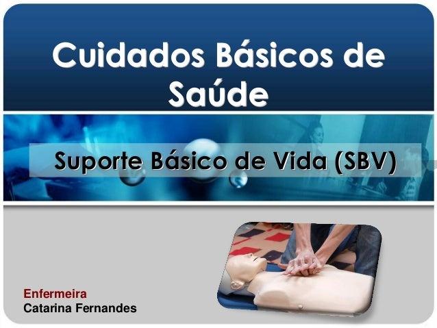 Cuidados Básicos de Saúde Enfermeira Catarina Fernandes Suporte Básico de Vida (SBV)