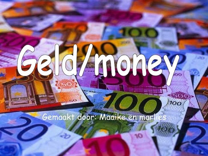 Geld/money Gemaakt door: Maaike en marlies