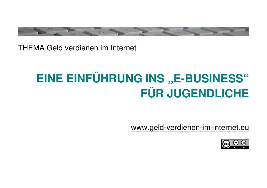 """THEMA Geld verdienen im Internet        EINE EINFÜHRUNG INS """"E-BUSINESS""""                    FÜR JUGENDLICHE               ..."""