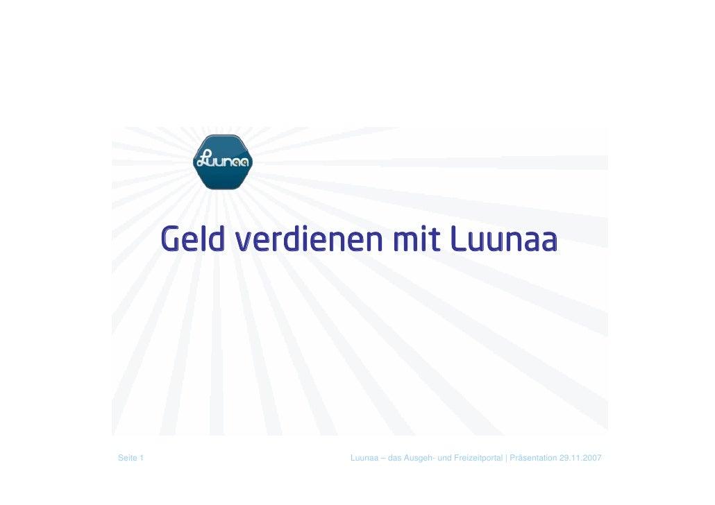 Geld verdienen mit Luunaa     Seite 1              Luunaa – das Ausgeh- und Freizeitportal | Präsentation 29.11.2007