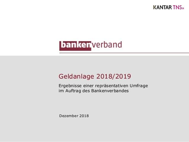 Geldanlage 2018/2019 Ergebnisse einer repräsentativen Umfrage im Auftrag des Bankenverbandes Dezember 2018
