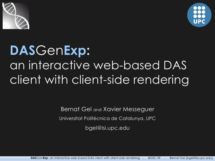DAS Gen Exp : an interactive web-based DAS client with client-side rendering Bernat Gel  and  Xavier Messeguer Universitat...